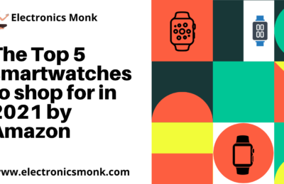 The Top 5 smartwatches to shop for in 2021 by Amazon