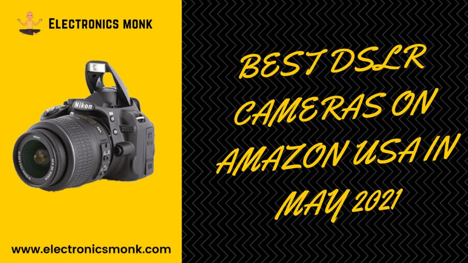 BEST DSLR CAMERAS ON AMAZON USA IN MAY 2021