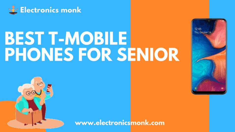 BEST T-MOBILE PHONES FOR SENIOR by electronics monk