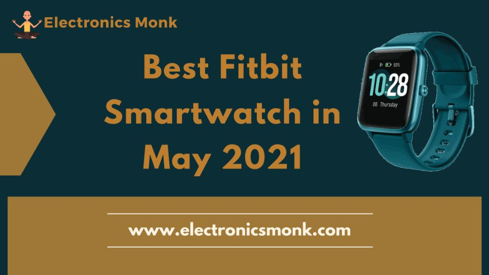 Best Fitbit Smartwatch in May 2021 by Electronics Monk