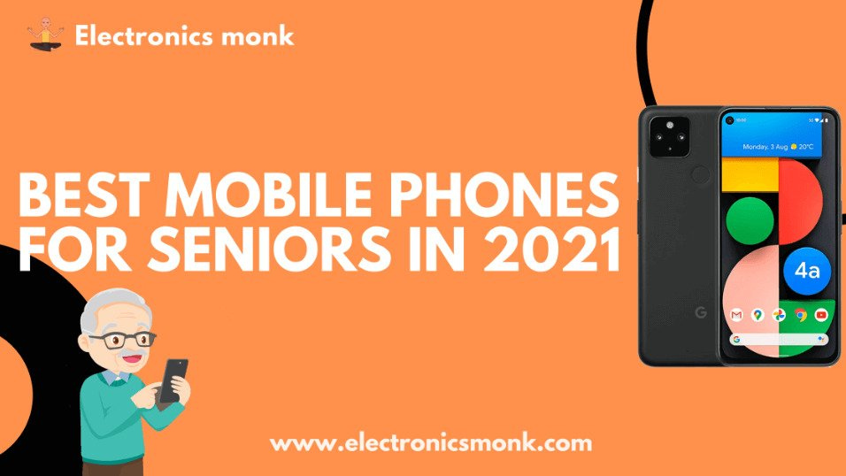 Best mobile phones for seniors in 2021 by electronics monk