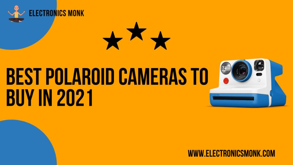 Best polaroid cameras to buy in 2021 by Electronics Monk