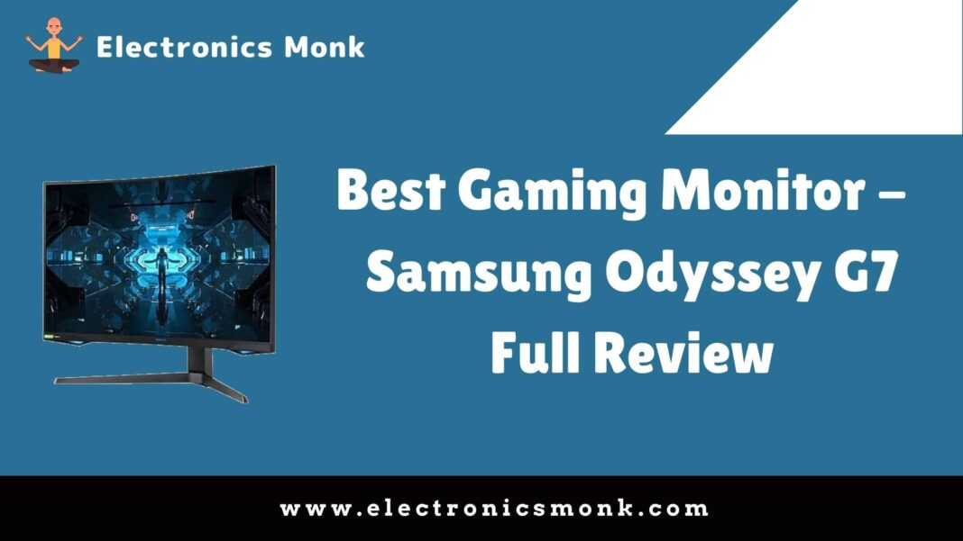 Best Gaming Monitor - Samsung Odyssey G7 Full Review