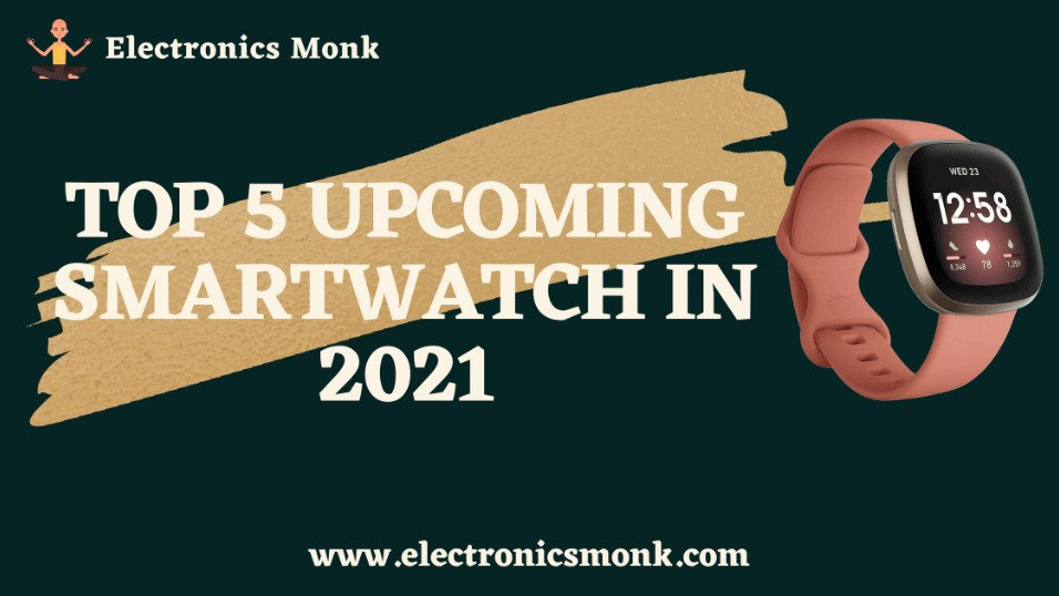 Top 5 Upcoming Smartwatch in 2021 by Electronics Monk