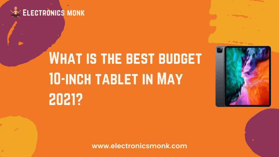 What is the best budget 10-inch tablet in May 2021?