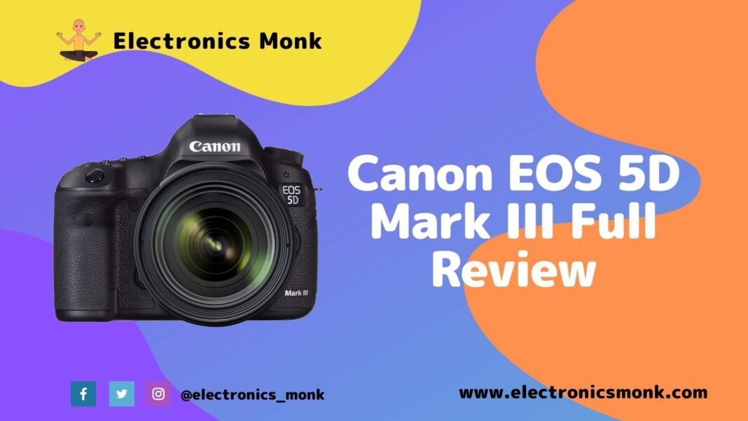 Canon EOS 5D Mark III Full Review by Electronics Monk