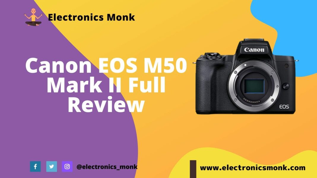 Canon EOS M50 Mark II Review by Electronics Monk
