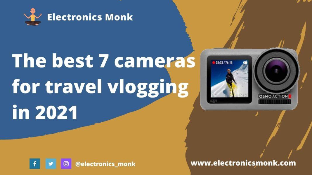 The best 7 cameras for travel vlogging in 2021