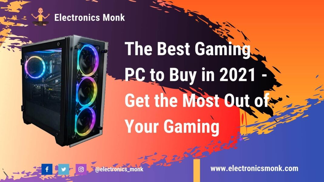 The Best Gaming PC to Buy in 2021 - Get the Most Out of Your Gaming